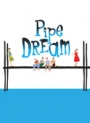 pipe-dream
