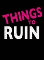 things-to-ruin